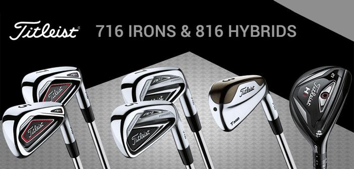 Titleist 716 Irons & 816 Hybrids