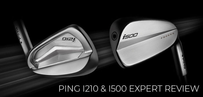 Ping i210 & i500 irons Expert Review
