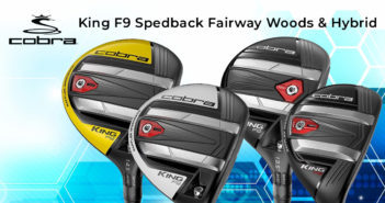 Cobra King F9 Speedback Fairway Woods & Hybrid