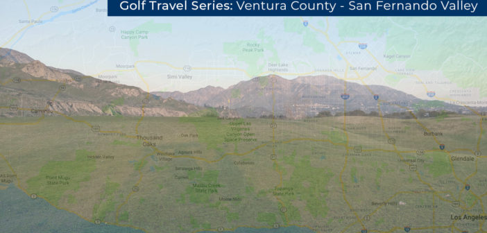 Golf Travel Series: Ventura County – San Fernando Valley