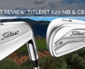 Expert Review: Titleist 620 MB & CB Irons